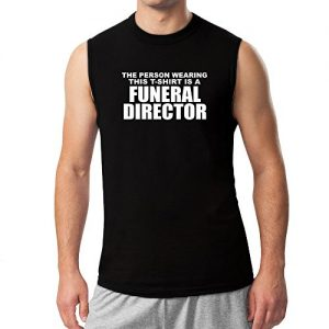 Idakoos – The person wearing this T Shirt is a Funeral Director – Occupations – Sleeveless T-Shirt